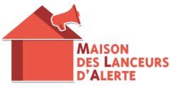 The Maison des Lanceurs d'Alerte: For today's crisis and tomorrow's, it is urgent to give whistleblowers more than a promise of protection!